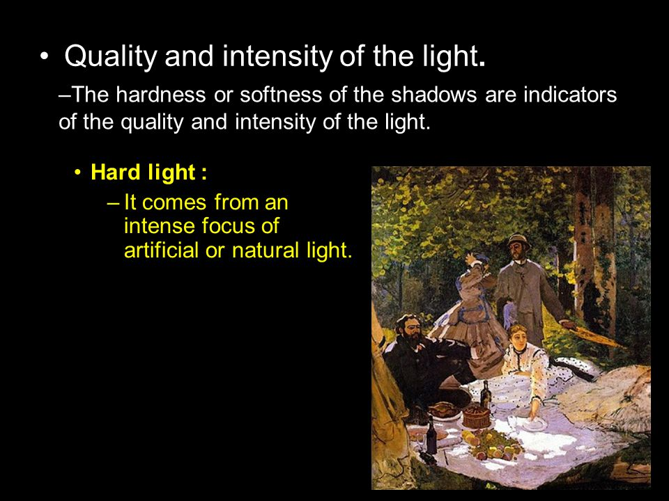 Quality and intensity of the light.