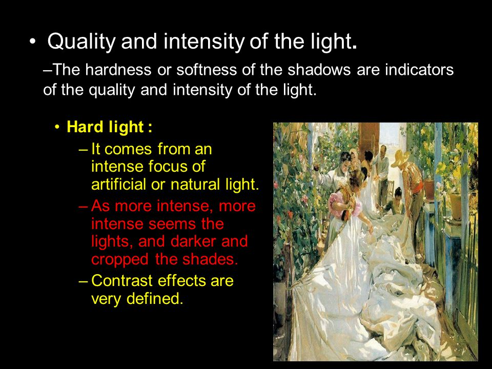 –The hardness or softness of the shadows are indicators of the quality and intensity of the light.