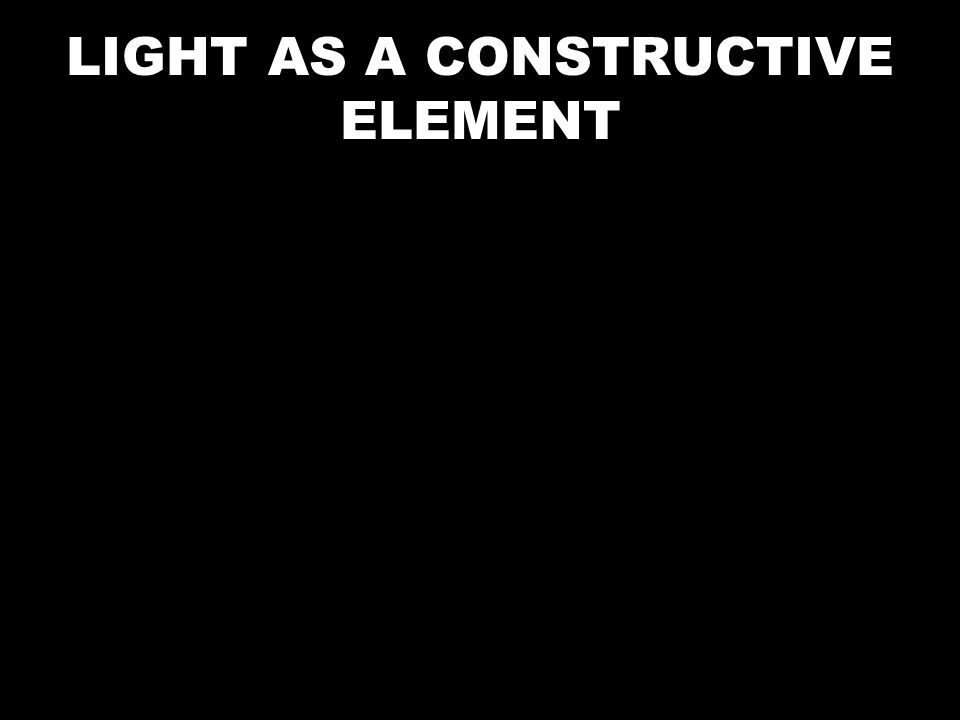 LIGHT AS A CONSTRUCTIVE ELEMENT