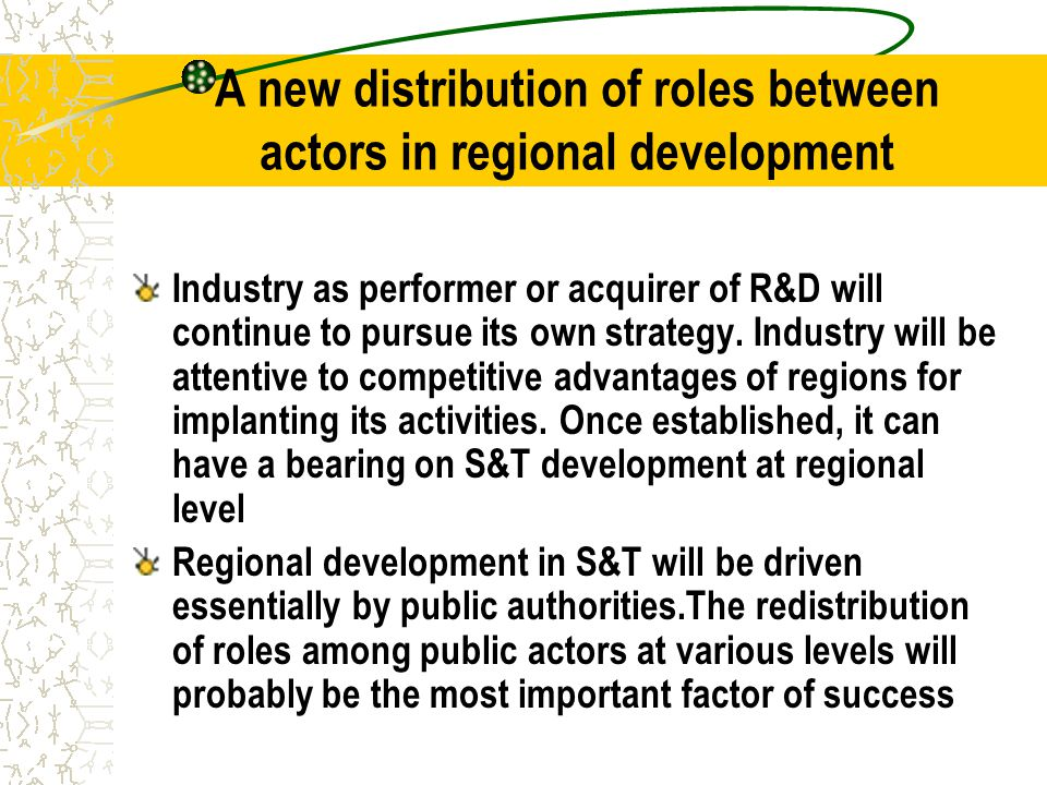 A new distribution of roles between actors in regional development Industry as performer or acquirer of R&D will continue to pursue its own strategy.