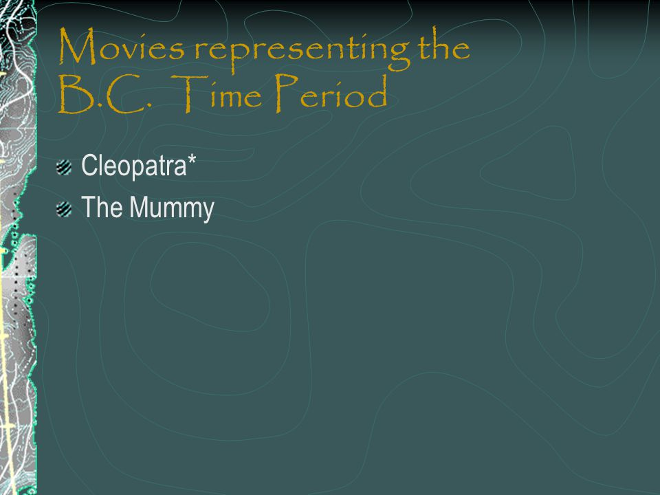 Movies representing the B.C. Time Period Cleopatra* The Mummy