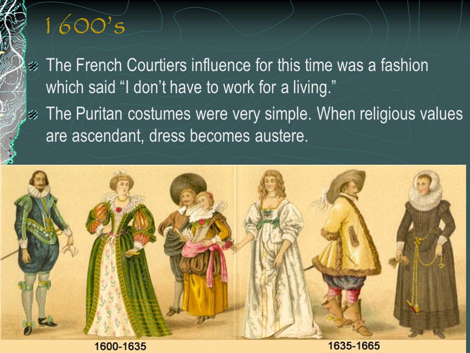 """1600's The French Courtiers influence for this time was a fashion which said """"I don't have to work for a living."""" The Puritan costumes were very simpl"""