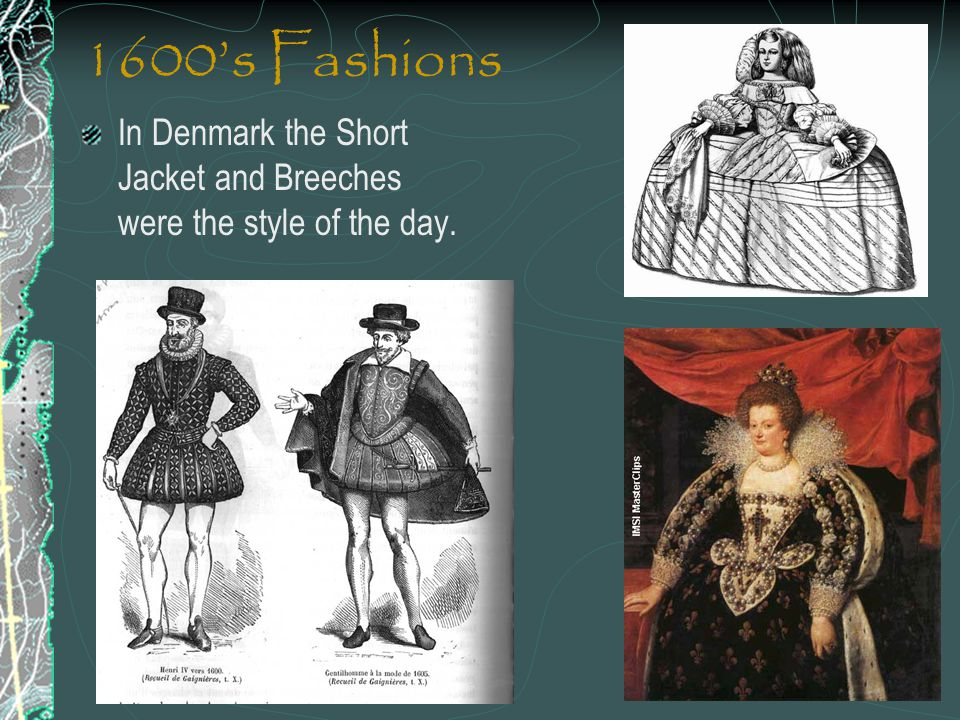 1600's Fashions In Denmark the Short Jacket and Breeches were the style of the day.