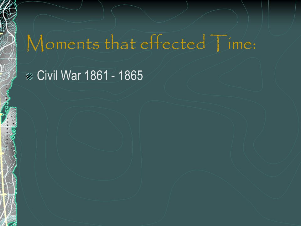 Moments that effected Time: Civil War 1861 - 1865