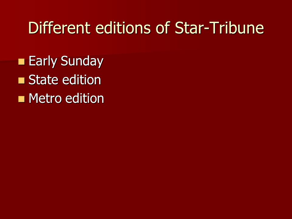 Different editions of Star-Tribune Early Sunday Early Sunday State edition State edition Metro edition Metro edition