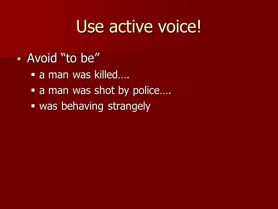 Use active voice.  Avoid to be  a man was killed….