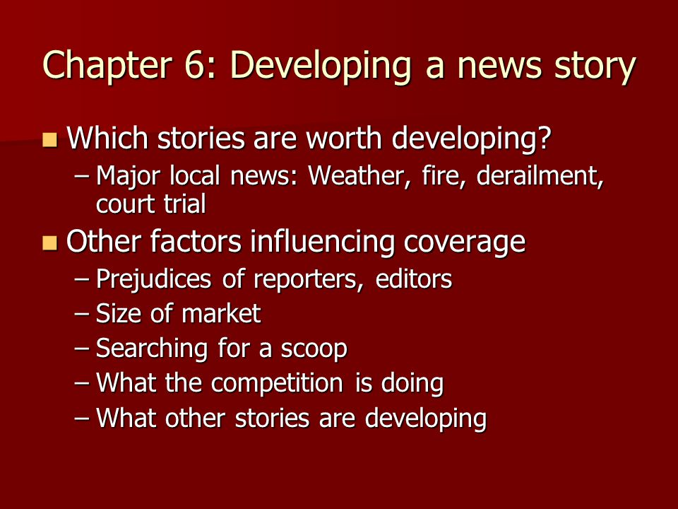 Chapter 6: Developing a news story Which stories are worth developing.