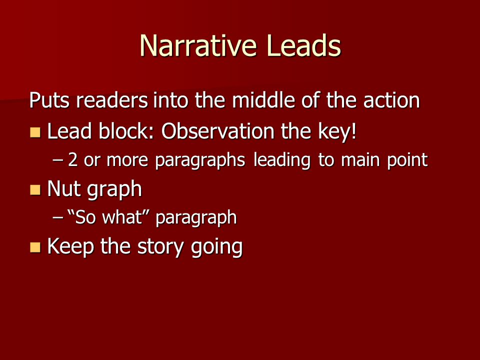 Narrative Leads Puts readers into the middle of the action Lead block: Observation the key.