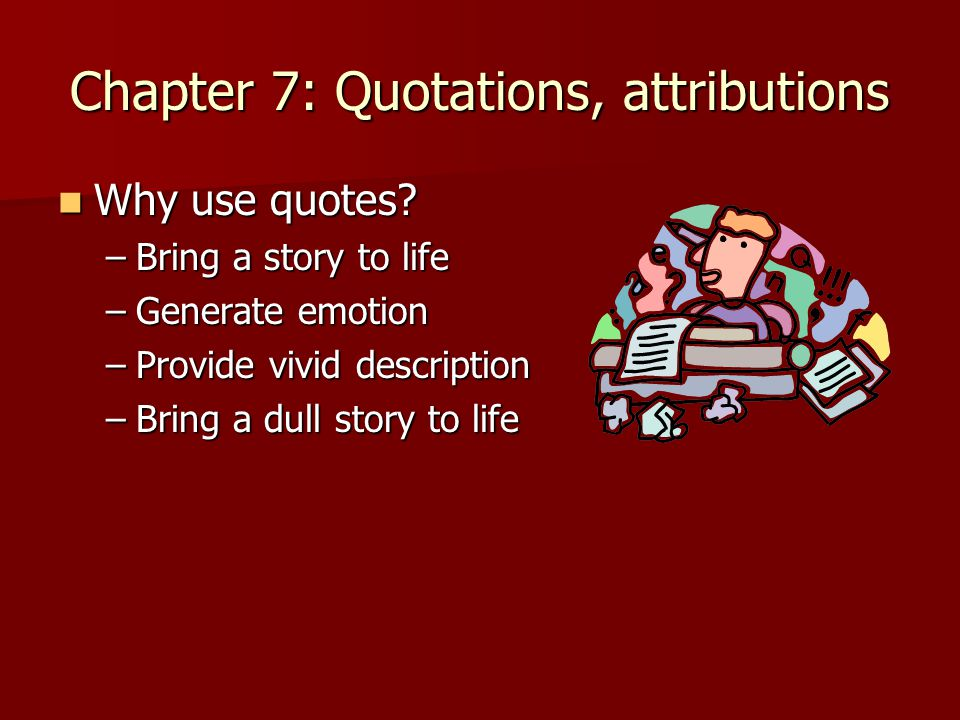Chapter 7: Quotations, attributions Why use quotes.