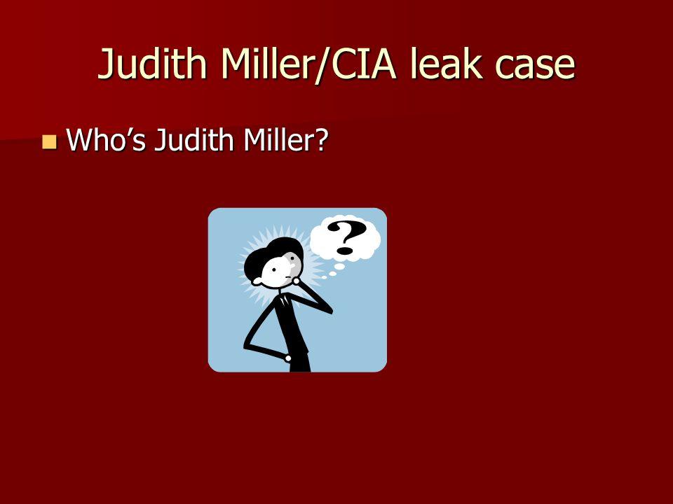 Judith Miller/CIA leak case Who's Judith Miller? Who's Judith Miller?