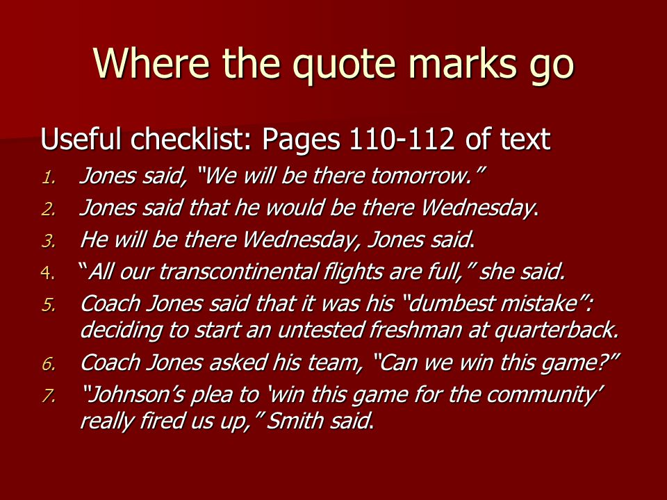 Where the quote marks go Useful checklist: Pages 110-112 of text 1.