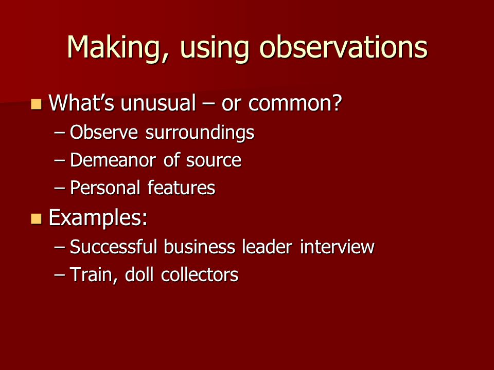 Making, using observations What's unusual – or common.