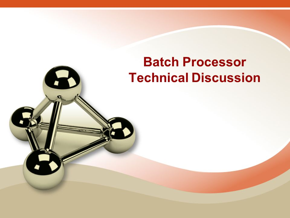 Batch Processor Technical Discussion