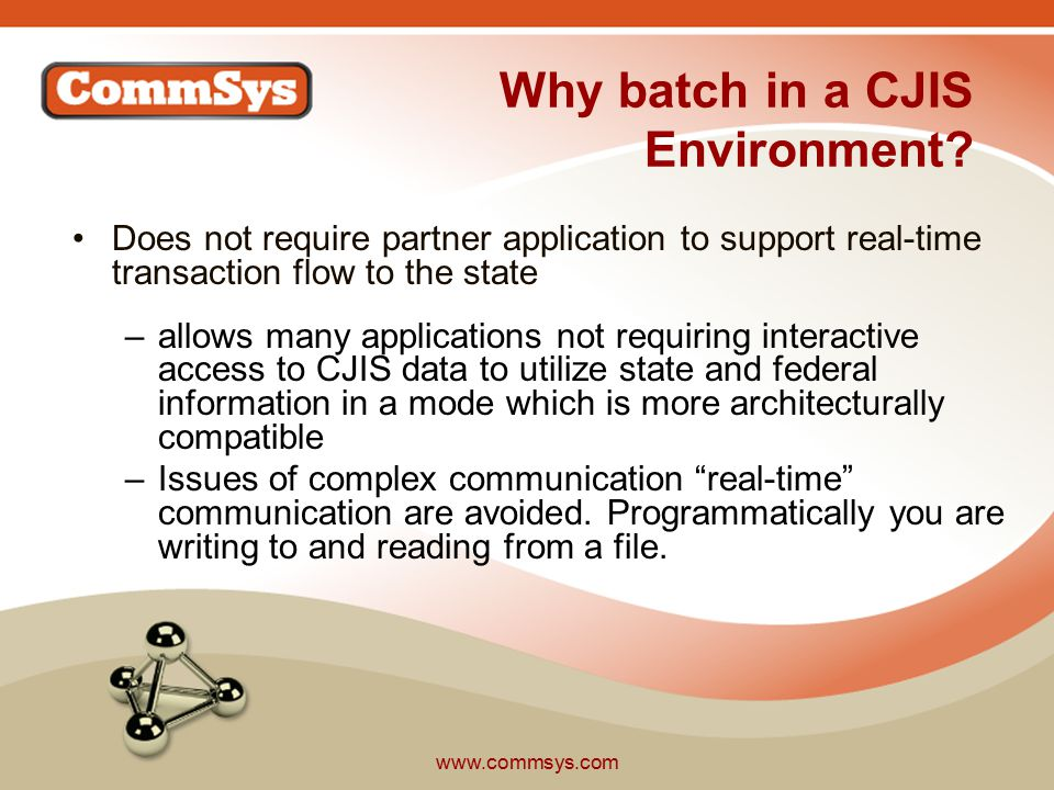 www.commsys.com Why batch in a CJIS Environment.