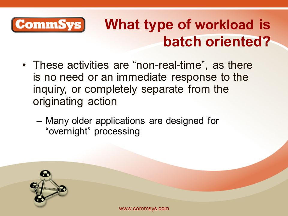 www.commsys.com What type of workload is batch oriented.