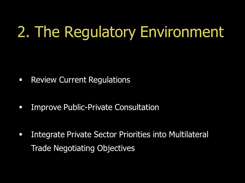  Review Current Regulations  Improve Public-Private Consultation  Integrate Private Sector Priorities into Multilateral Trade Negotiating Objective