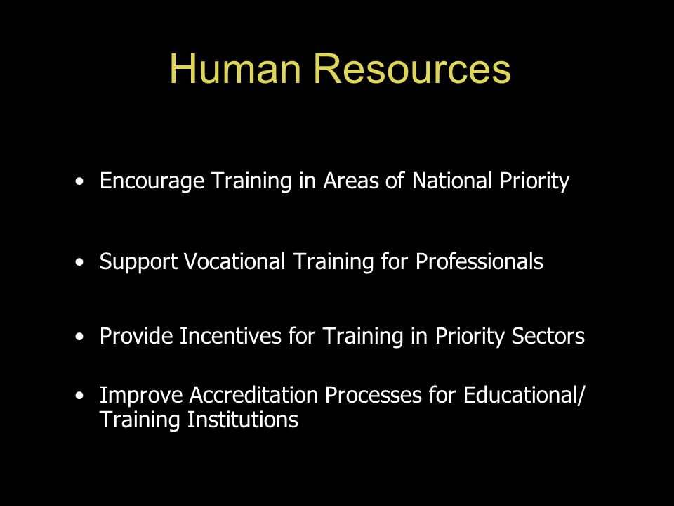Human Resources Encourage Training in Areas of National Priority Support Vocational Training for Professionals Provide Incentives for Training in Prio