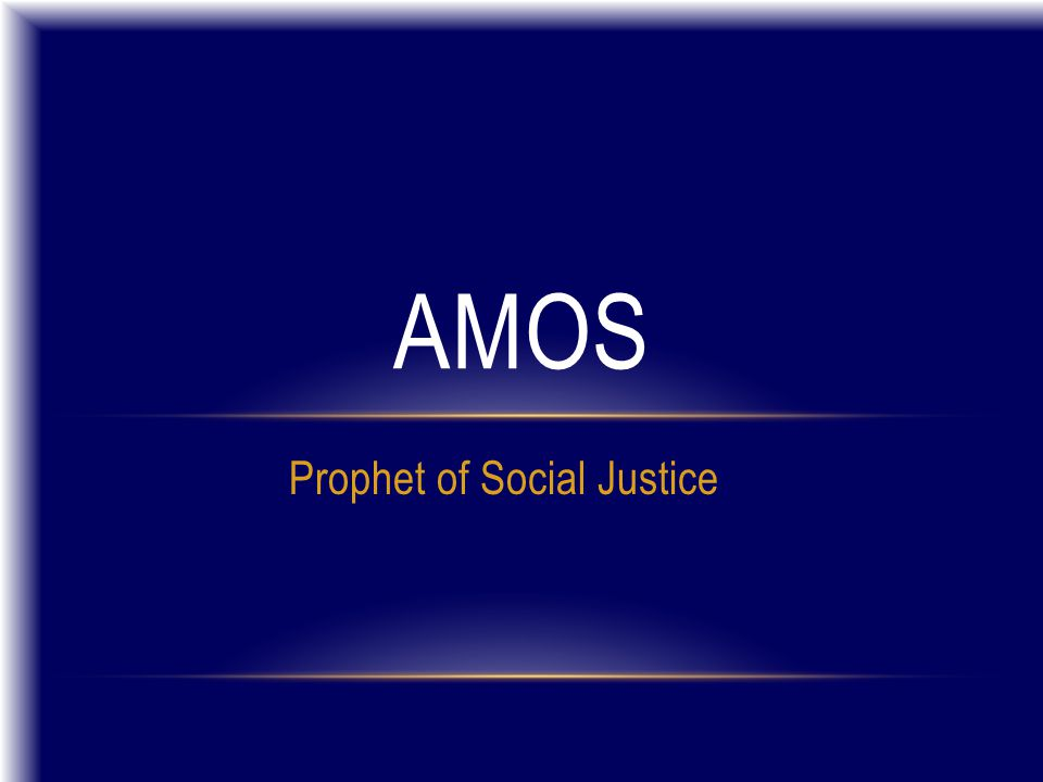 Prophet of Social Justice AMOS