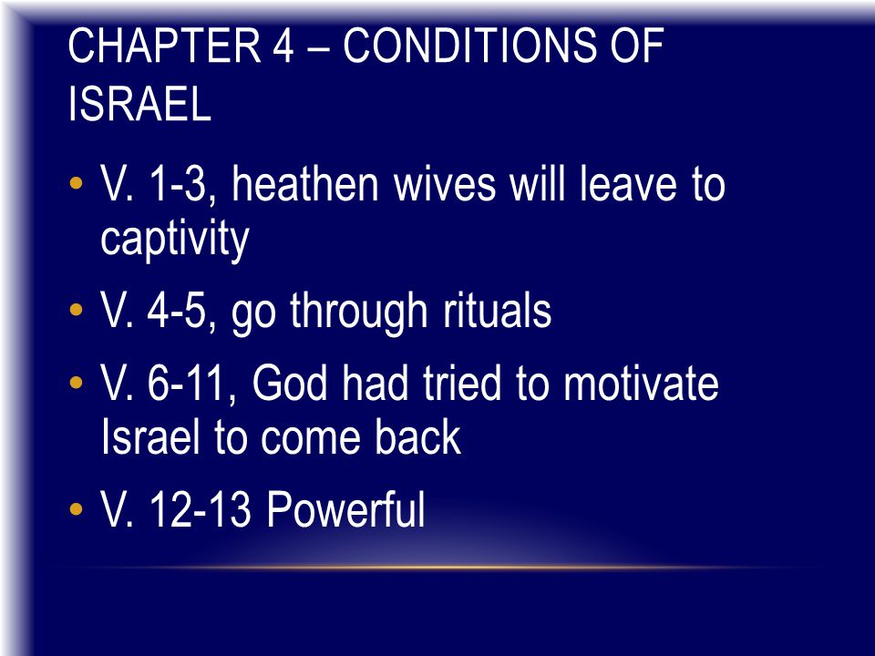 CHAPTER 4 – CONDITIONS OF ISRAEL V. 1-3, heathen wives will leave to captivity V.