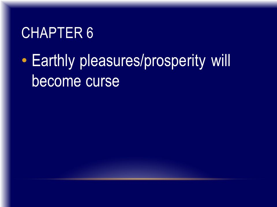 CHAPTER 6 Earthly pleasures/prosperity will become curse
