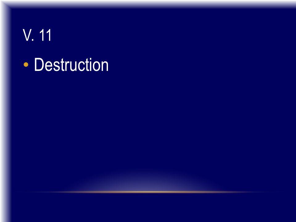 V. 11 Destruction
