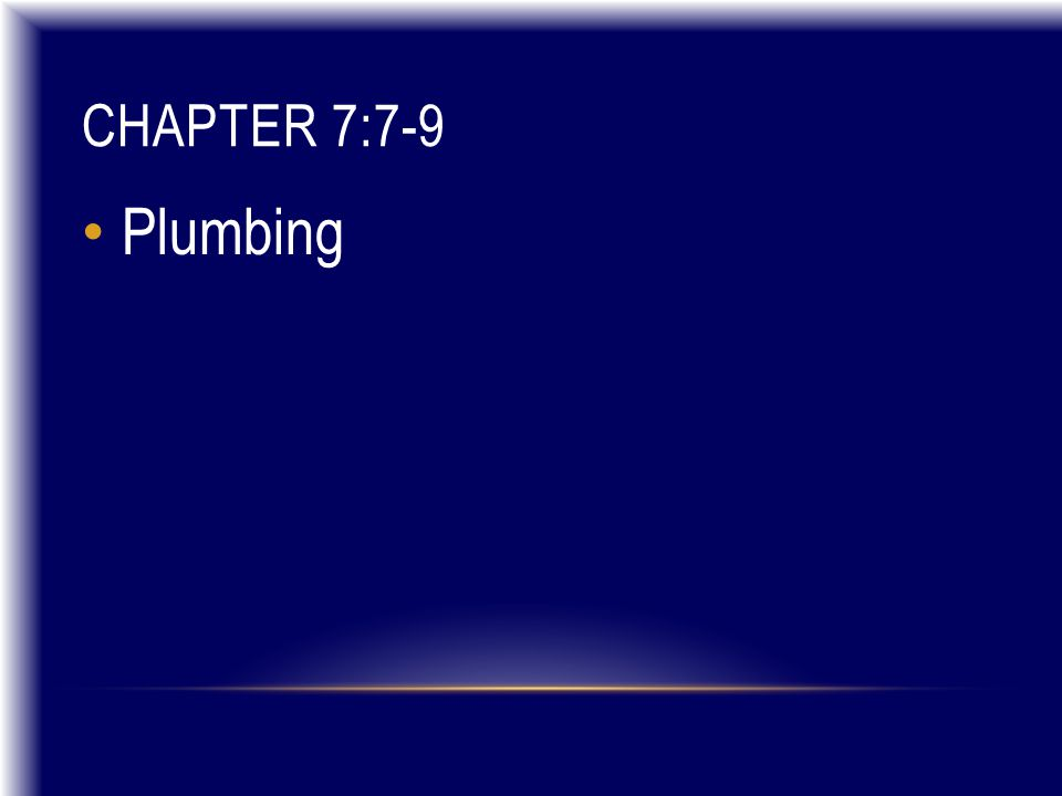 CHAPTER 7:7-9 Plumbing