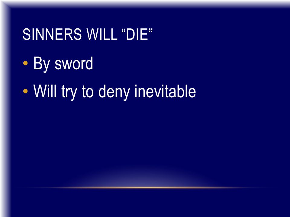 SINNERS WILL DIE By sword Will try to deny inevitable