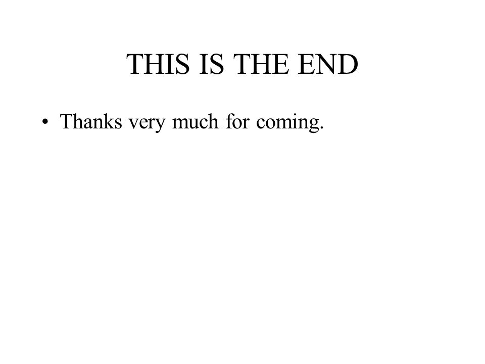 THIS IS THE END Thanks very much for coming.