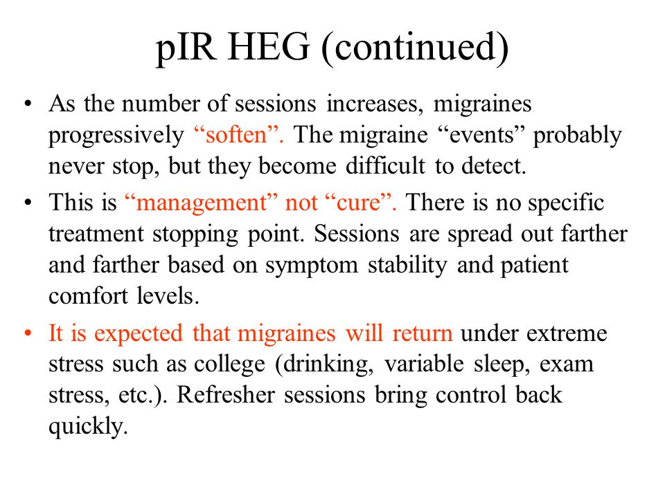 pIR HEG (continued) As the number of sessions increases, migraines progressively soften .