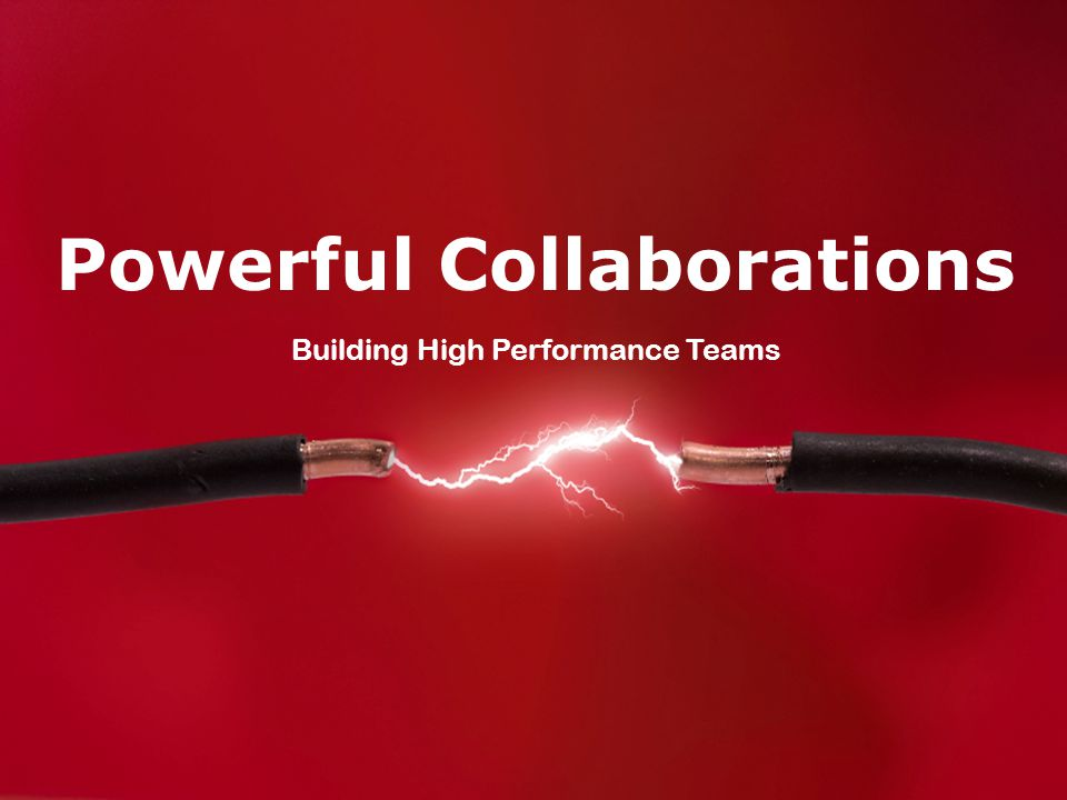 Powerful Collaborations Building High Performance Teams