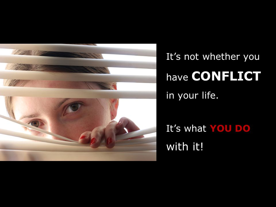 It's not whether you have CONFLICT in your life. It's what YOU DO with it!