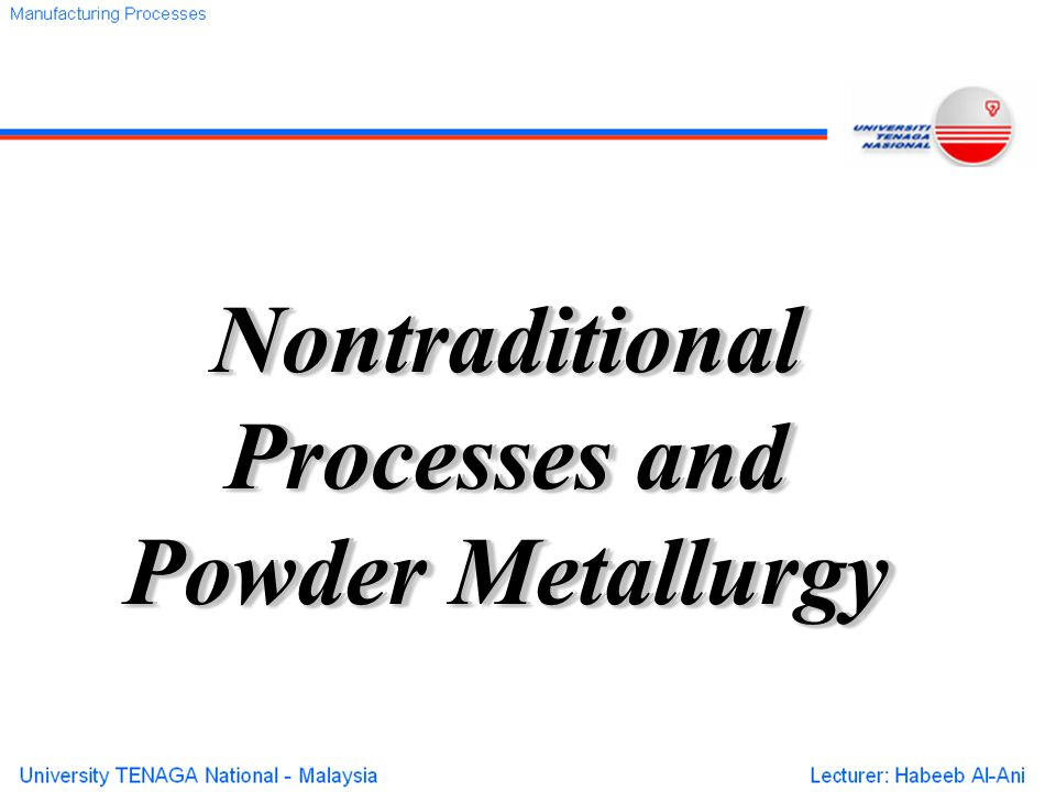 Nontraditional Processes and Powder Metallurgy