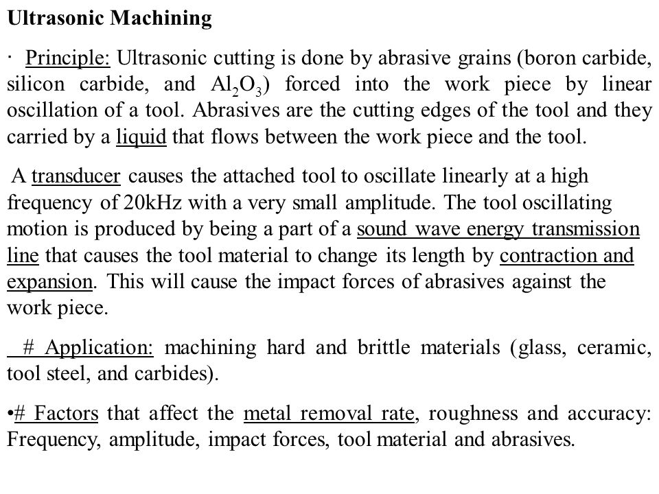 Ultrasonic Machining · Principle: Ultrasonic cutting is done by abrasive grains (boron carbide, silicon carbide, and Al 2 O 3 ) forced into the work p