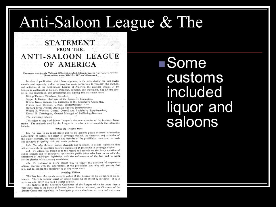 Anti-Saloon League & The Immigrants Some customs included liquor and saloons