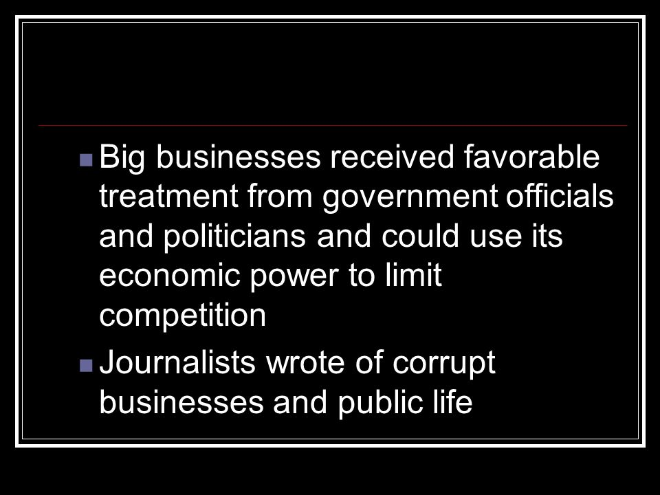 Big businesses received favorable treatment from government officials and politicians and could use its economic power to limit competition Journalist