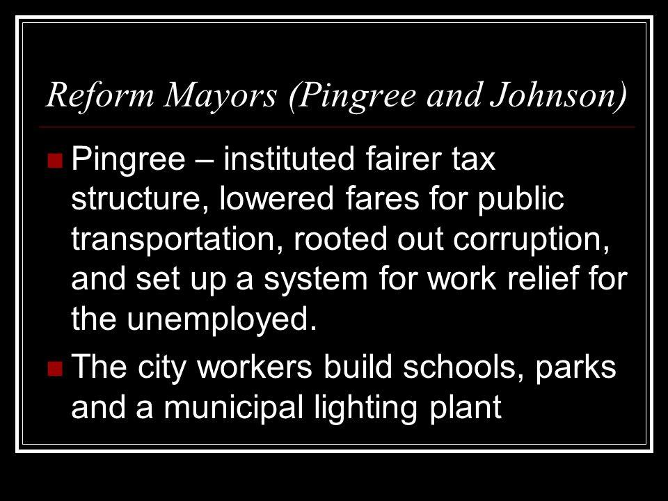Reform Mayors (Pingree and Johnson) Pingree – instituted fairer tax structure, lowered fares for public transportation, rooted out corruption, and set