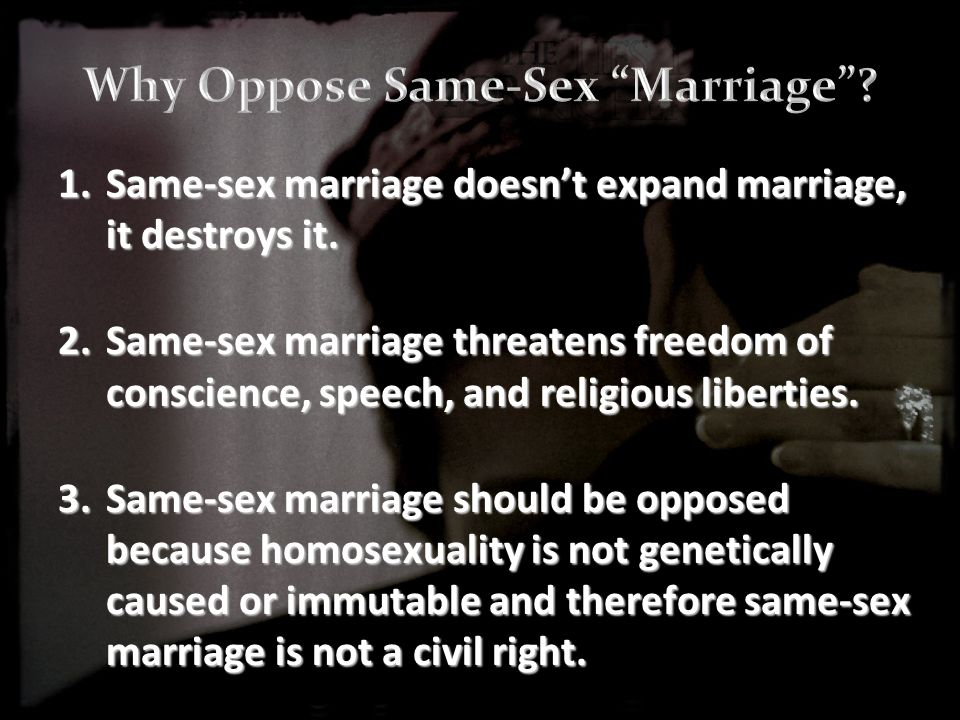 1.Same-sex marriage doesn't expand marriage, it destroys it.