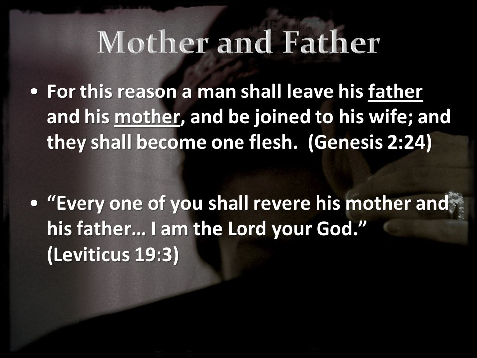 For this reason a man shall leave his father and his mother, and be joined to his wife; and they shall become one flesh.