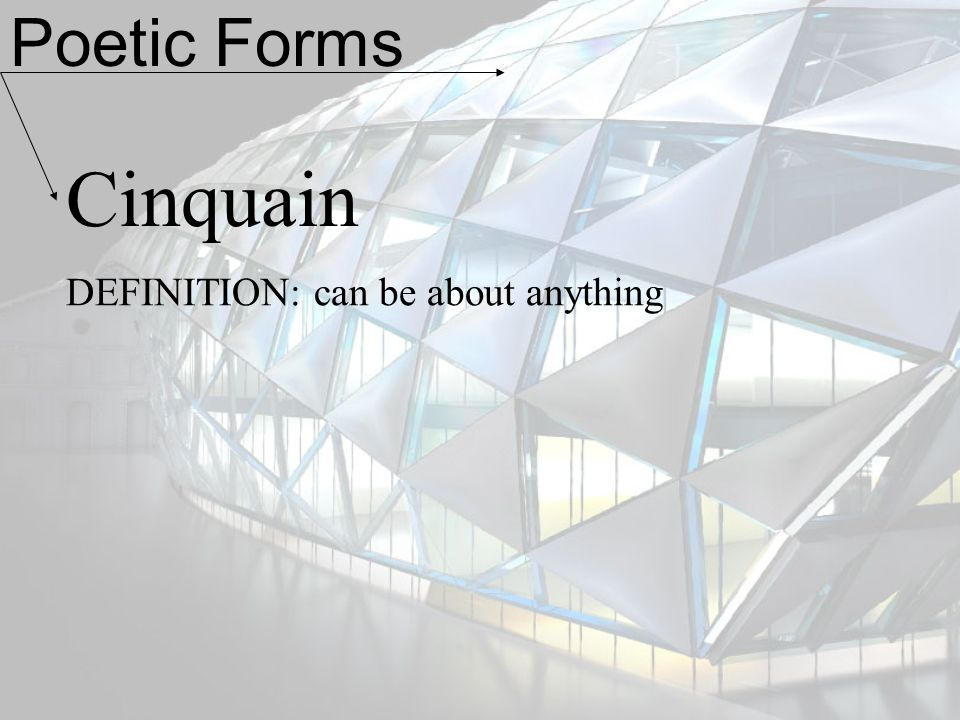 Poetic Forms Cinquain DEFINITION: can be about anything