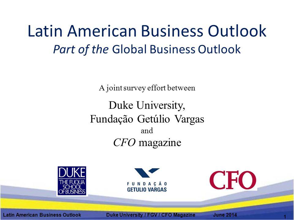 Latin American Business Outlook Part of the Global Business Outlook A joint survey effort between Duke University, Fundação Getúlio Vargas and CFO mag