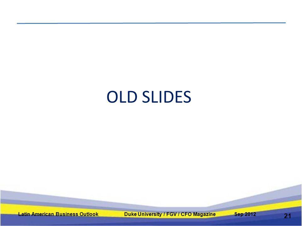OLD SLIDES 21 Latin American Business Outlook Duke University / FGV / CFO Magazine Sep 2012