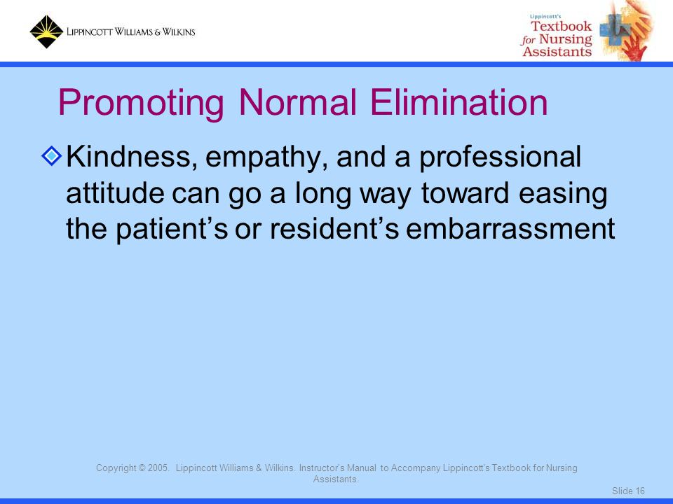 Slide 16 Copyright © 2005. Lippincott Williams & Wilkins. Instructor's Manual to Accompany Lippincott's Textbook for Nursing Assistants. Kindness, emp