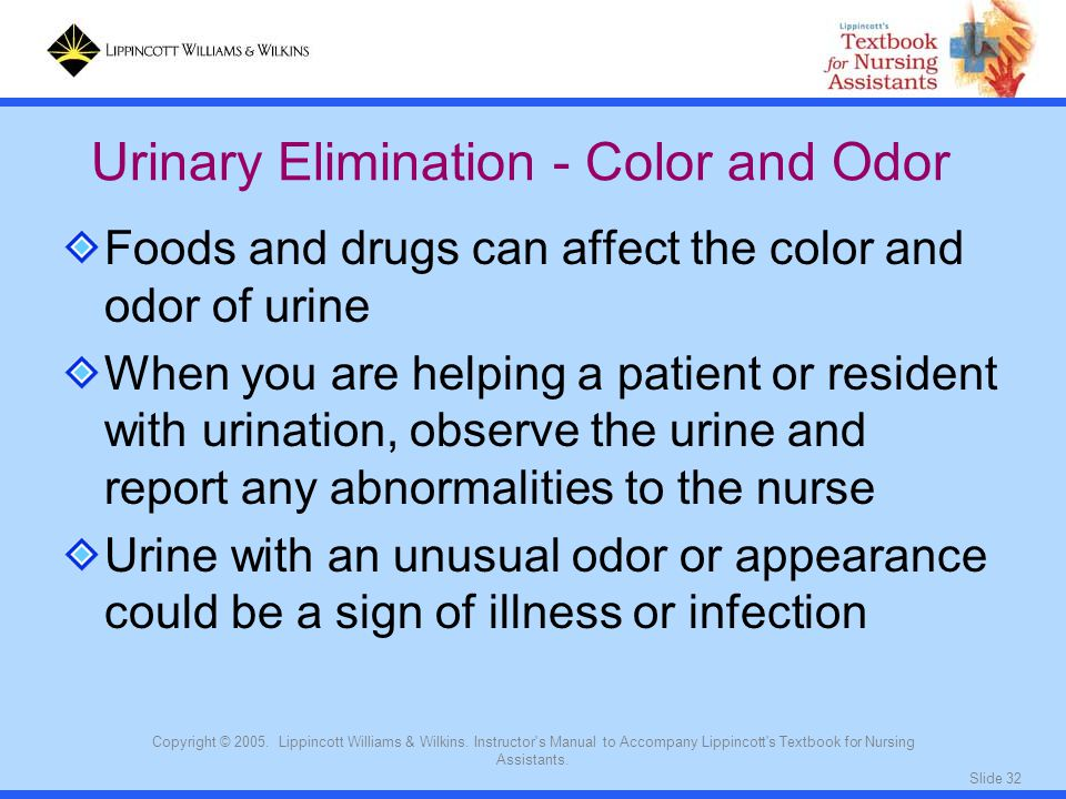 Slide 32 Copyright © 2005. Lippincott Williams & Wilkins. Instructor's Manual to Accompany Lippincott's Textbook for Nursing Assistants. Foods and dru
