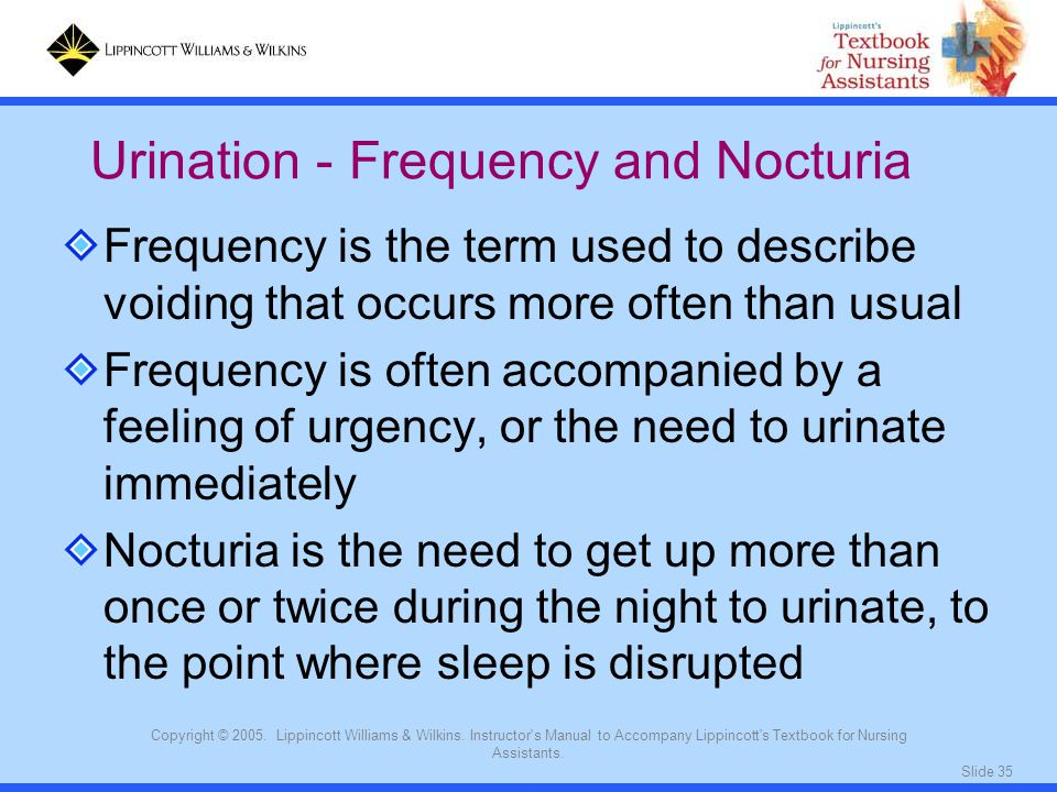 Slide 35 Copyright © 2005. Lippincott Williams & Wilkins. Instructor's Manual to Accompany Lippincott's Textbook for Nursing Assistants. Frequency is