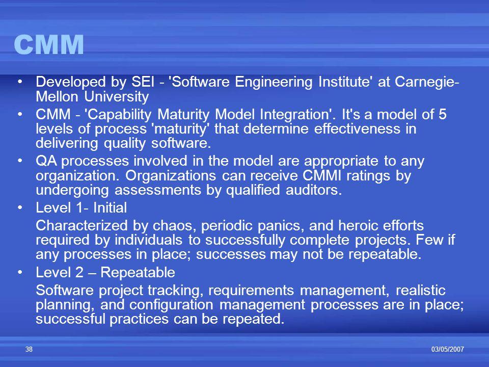 03/05/200738 CMM Developed by SEI - Software Engineering Institute at Carnegie- Mellon University CMM - Capability Maturity Model Integration .