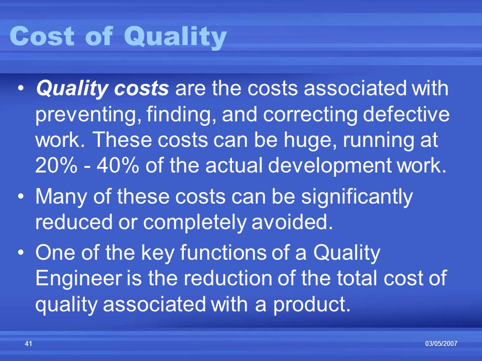 03/05/200741 Quality costs are the costs associated with preventing, finding, and correcting defective work.