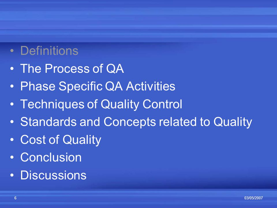 03/05/20077 The Process of QA QA involves set of tasks Formulating the Quality Plan Applying Software Engineering Techniques Conducting Formal Technical Reviews Applying Testing Strategies Enforcing Process Adherence Change Management SQA Audits Records and Reporting