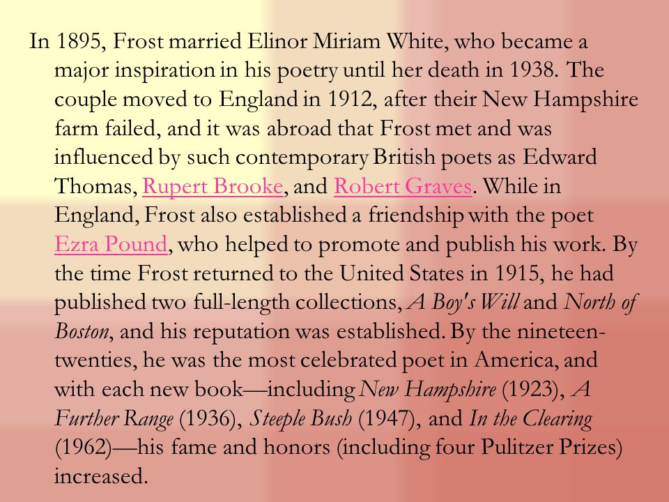 In 1895, Frost married Elinor Miriam White, who became a major inspiration in his poetry until her death in 1938.