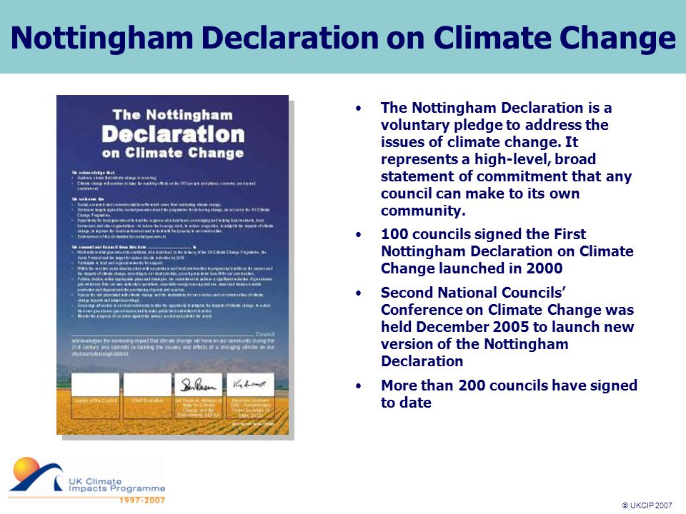 © UKCIP 2007 © UKCIP 2006 Nottingham Declaration on Climate Change The Nottingham Declaration is a voluntary pledge to address the issues of climate change.
