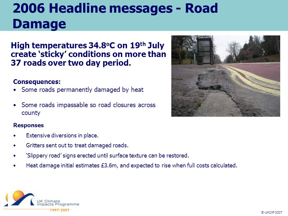 © UKCIP 2007 © UKCIP 2006 2006 Headline messages - Road Damage Responses Extensive diversions in place.